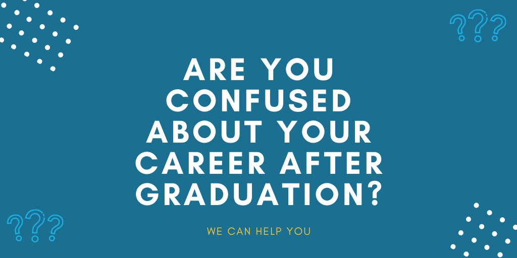 confused about career after graduation